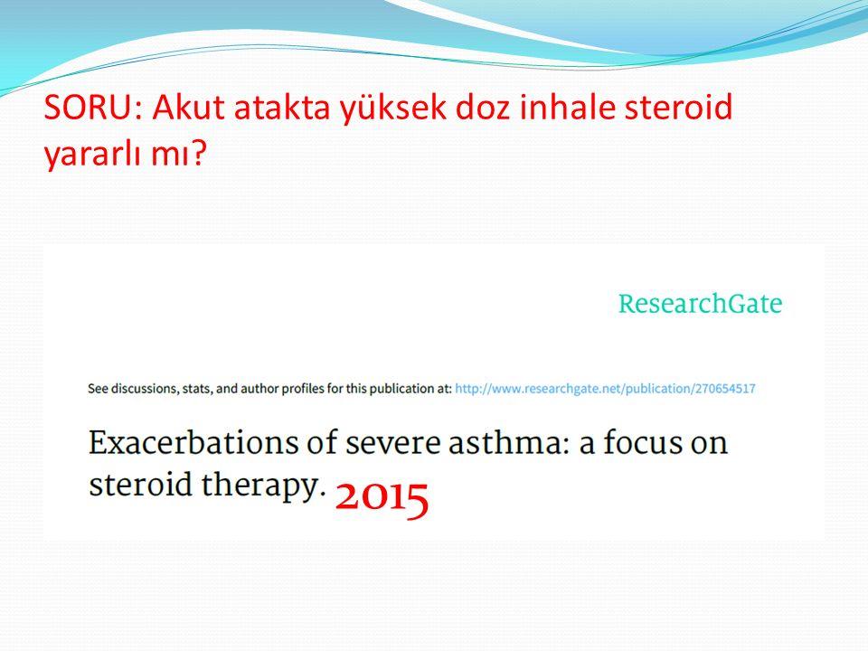 SORU: Akut atakta yüksek doz inhale steroid yararlı mı