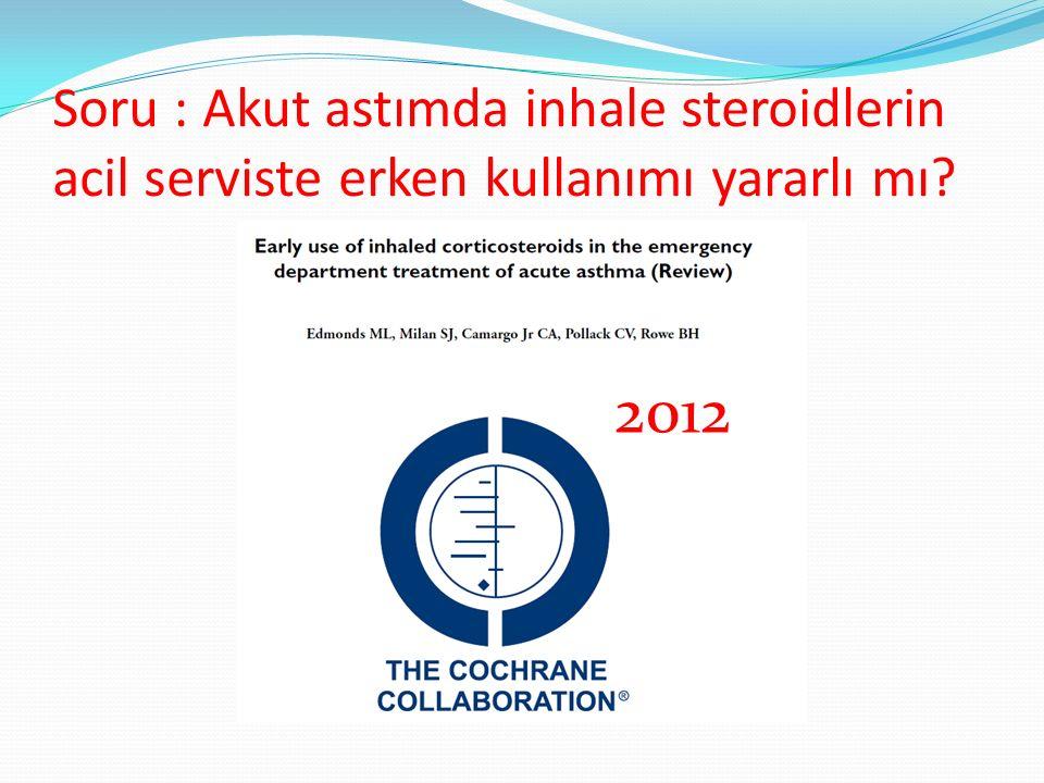 Soru : Akut astımda inhale steroidlerin acil serviste erken kullanımı yararlı mı
