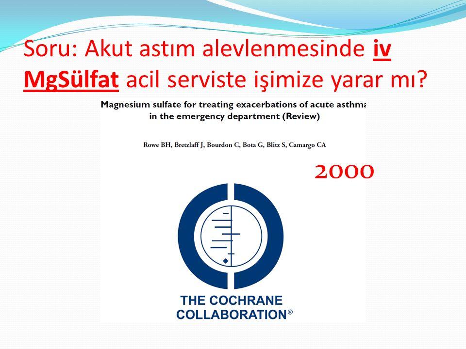 Soru: Akut astım alevlenmesinde iv MgSülfat acil serviste işimize yarar mı