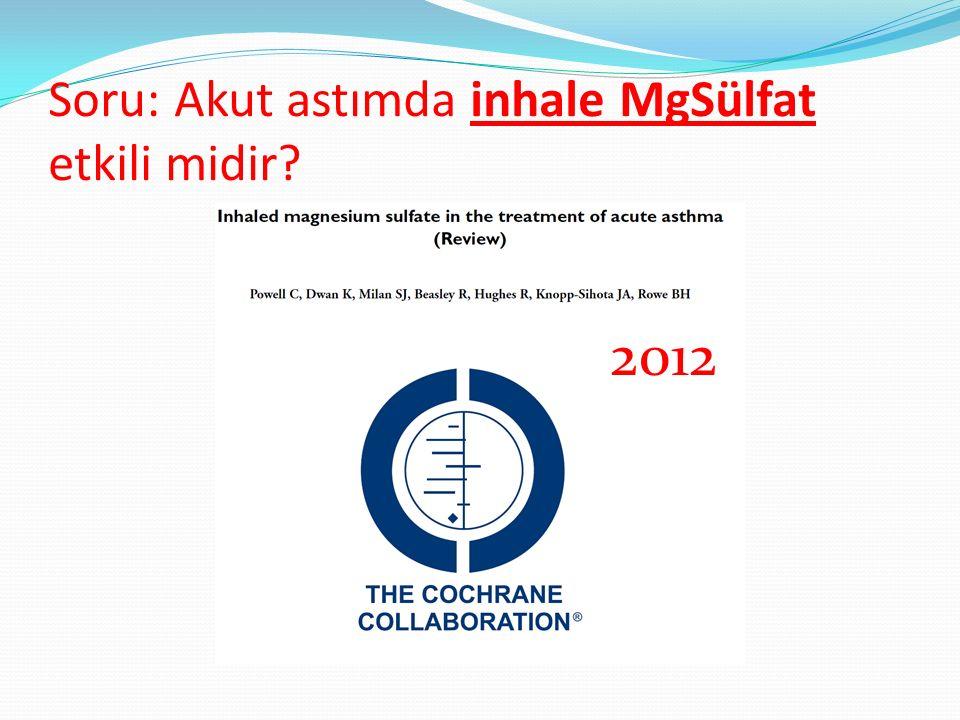 Soru: Akut astımda inhale MgSülfat etkili midir