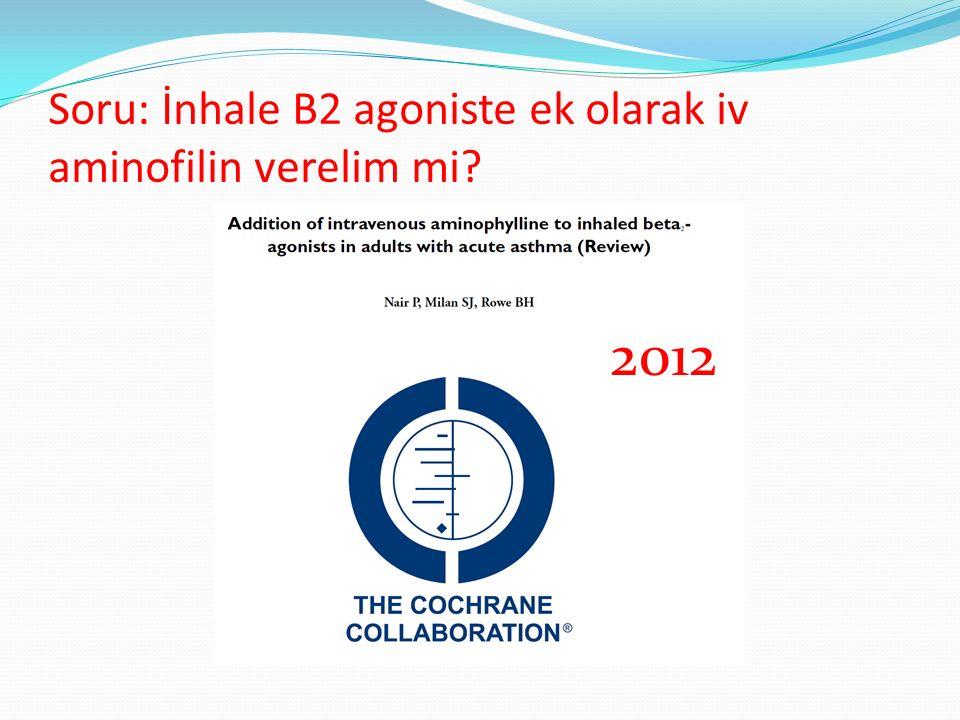 Soru: İnhale B2 agoniste ek olarak iv aminofilin verelim mi