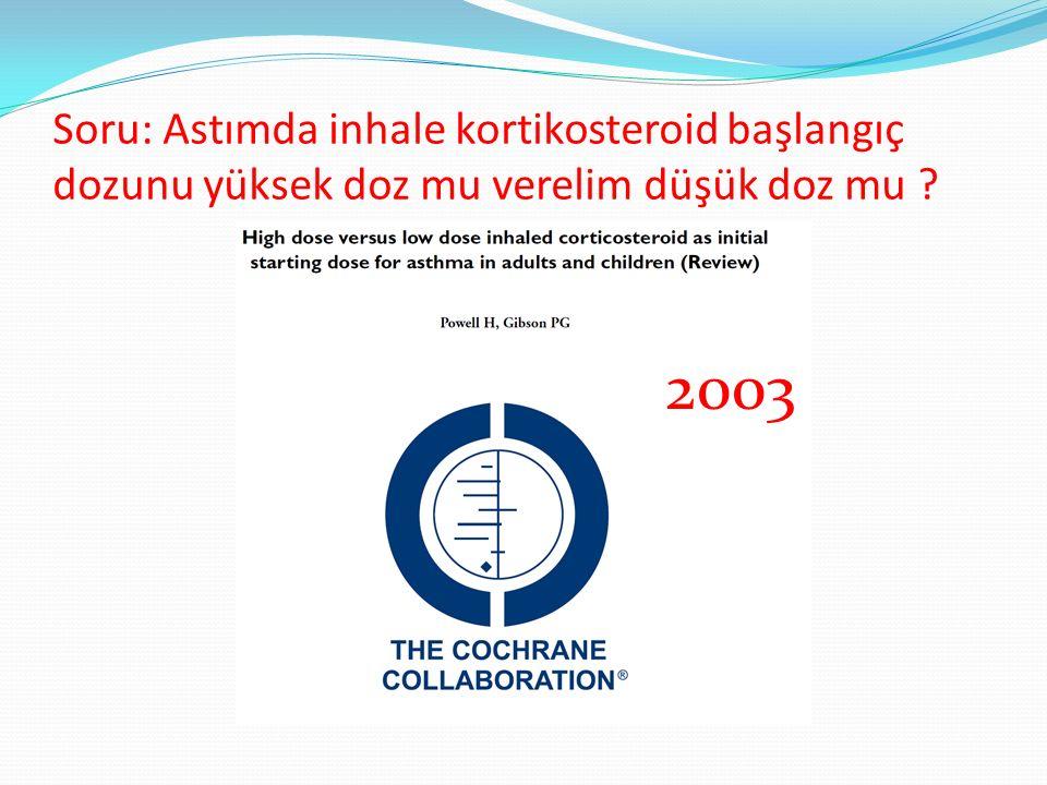 Soru: Astımda inhale kortikosteroid başlangıç dozunu yüksek doz mu verelim düşük doz mu