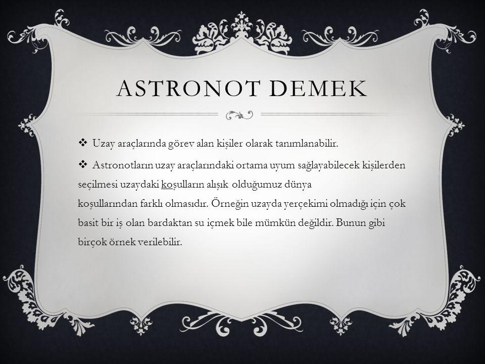 Astronot demek Uzay araçlarında görev alan kişiler olarak tanımlanabilir.
