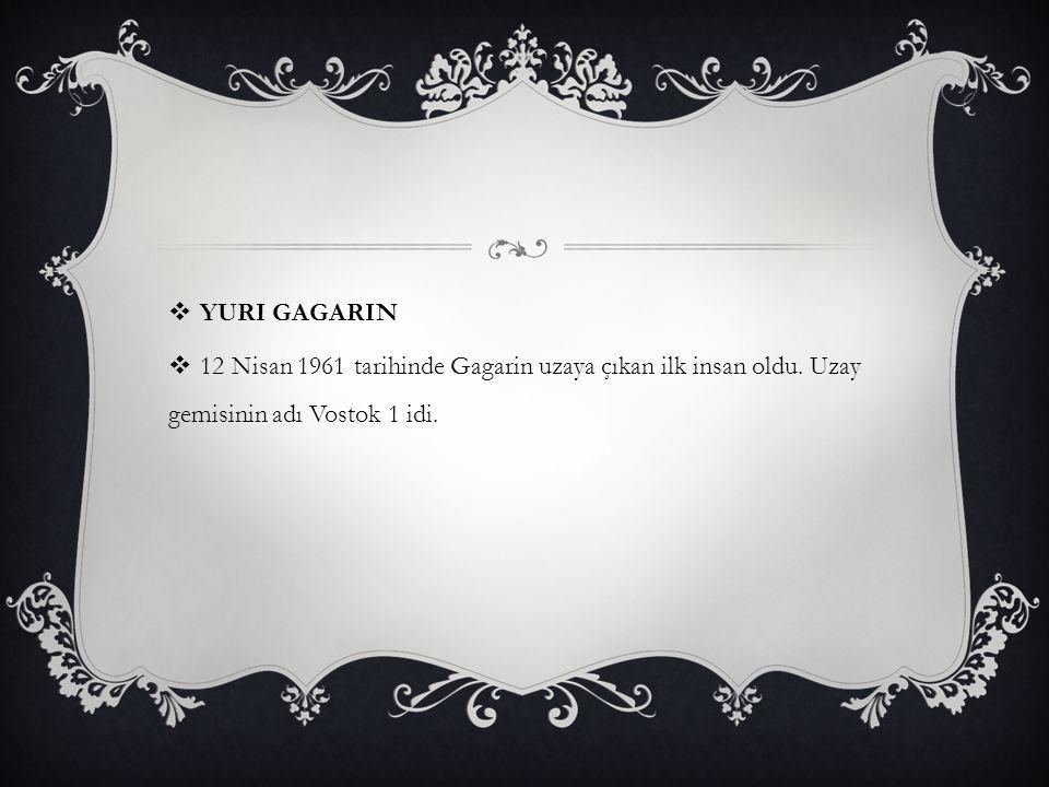 Yuri Gagarin 12 Nisan 1961 tarihinde Gagarin uzaya çıkan ilk insan oldu.