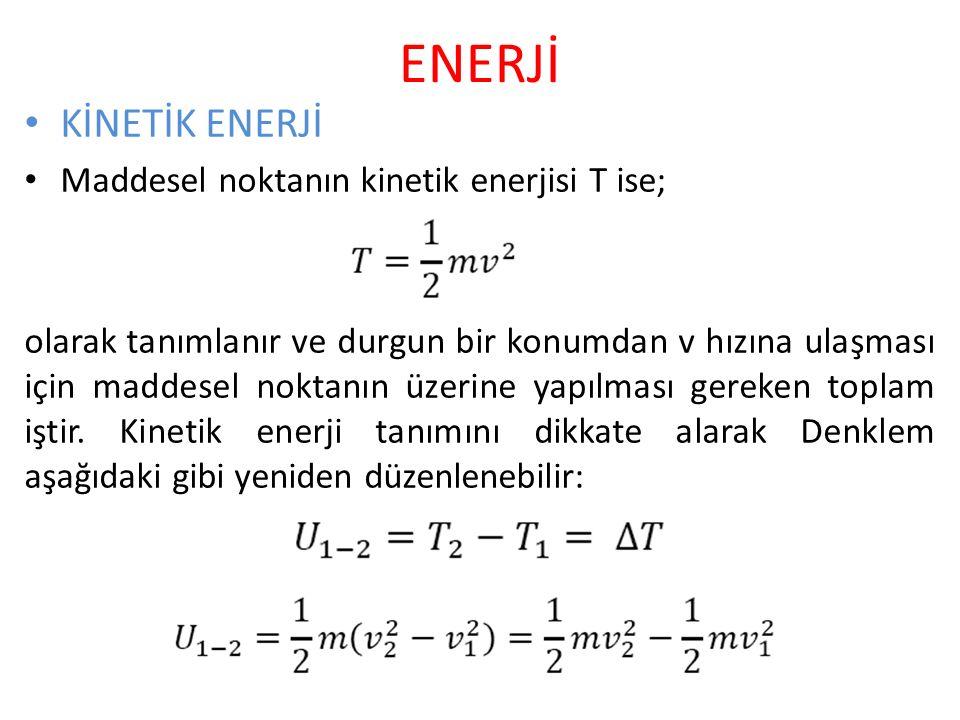 ENERJİ KİNETİK ENERJİ Maddesel noktanın kinetik enerjisi T ise;