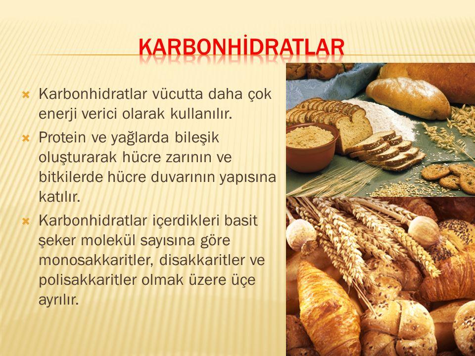KARBONHİDRATLAR Karbonhidratlar vücutta daha çok enerji verici olarak kullanılır.