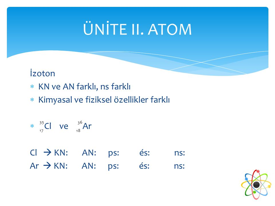 ÜNİTE II. ATOM İzoton KN ve AN farklı, ns farklı