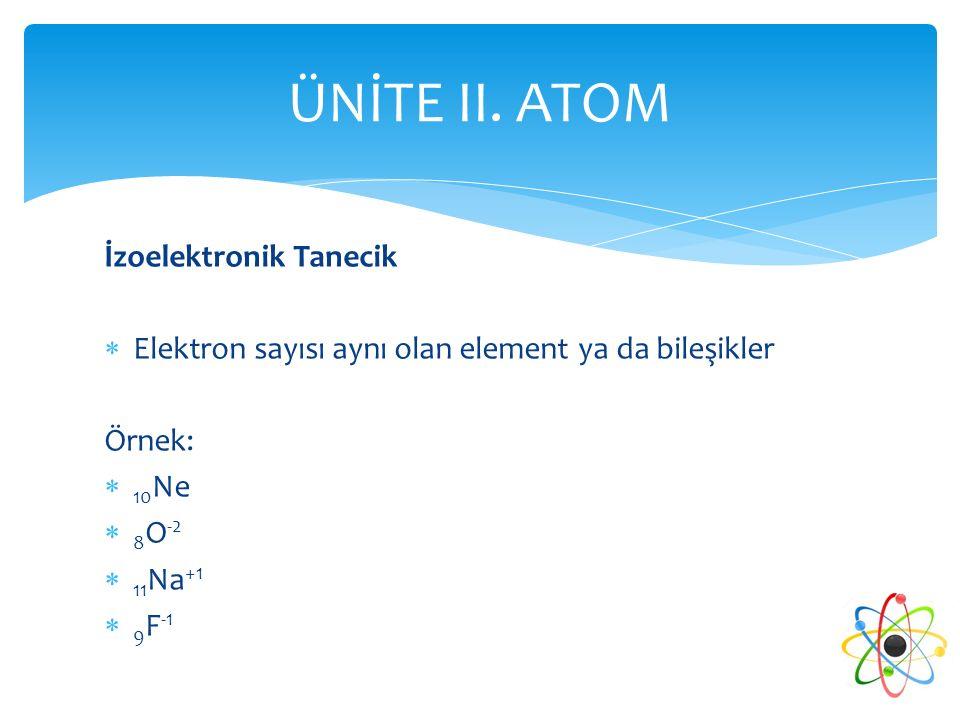 ÜNİTE II. ATOM İzoelektronik Tanecik