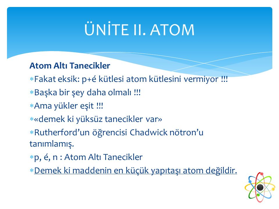 ÜNİTE II. ATOM Atom Altı Tanecikler