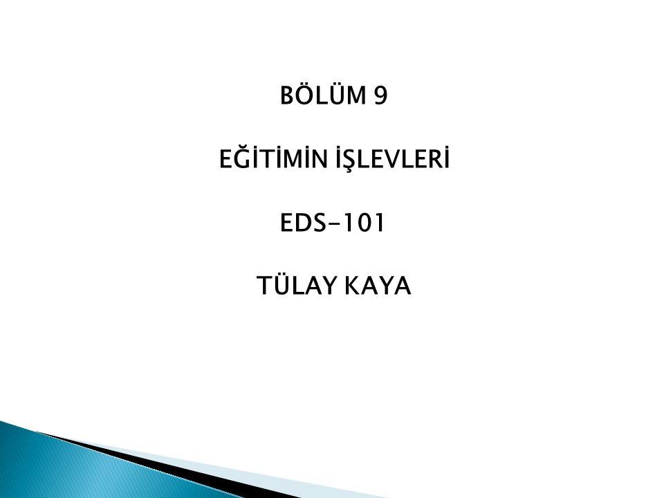 BÖLÜM 9 EĞİTİMİN İŞLEVLERİ EDS-101 TÜLAY KAYA