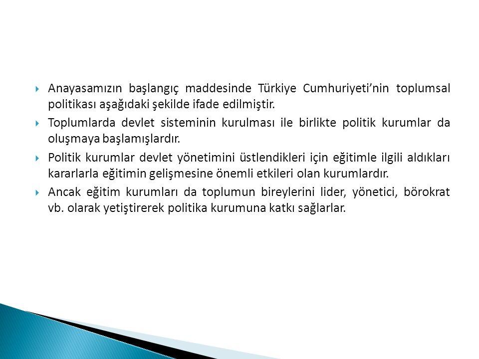 Anayasamızın başlangıç maddesinde Türkiye Cumhuriyeti'nin toplumsal politikası aşağıdaki şekilde ifade edilmiştir.