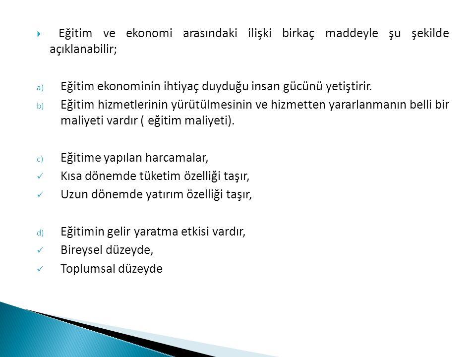 Eğitim ve ekonomi arasındaki ilişki birkaç maddeyle şu şekilde açıklanabilir;