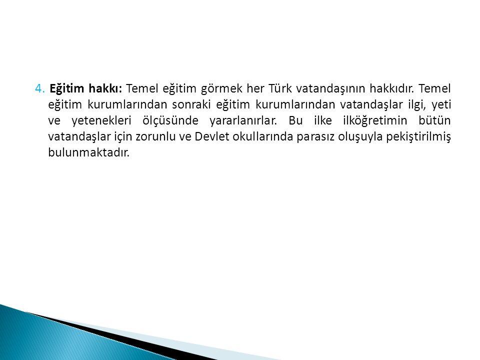 4. Eğitim hakkı: Temel eğitim görmek her Türk vatandaşının hakkıdır