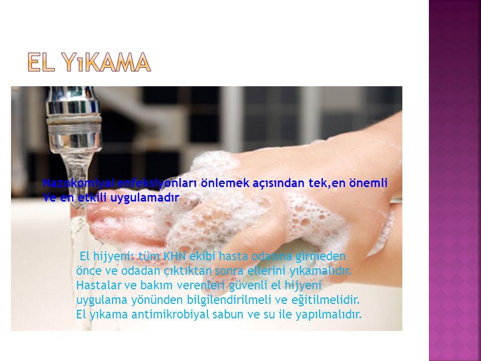 El yıkama Nazokomiyal enfeksiyonları önlemek açısından tek,en önemli