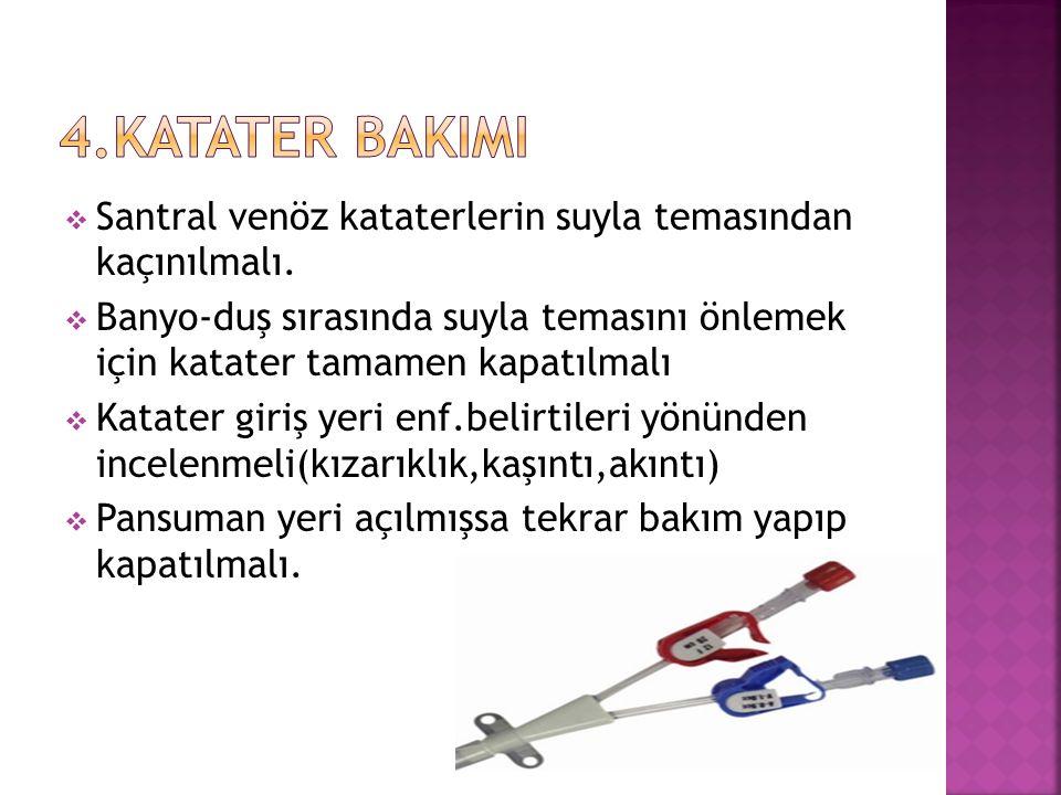 4.KATATER BAKIMI Santral venöz kataterlerin suyla temasından kaçınılmalı.
