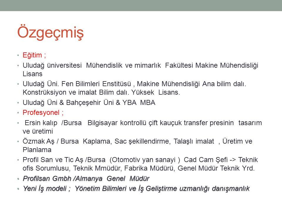 Özgeçmiş Eğitim ; Uludağ üniversitesi Mühendislik ve mimarlık Fakültesi Makine Mühendisliği Lisans.