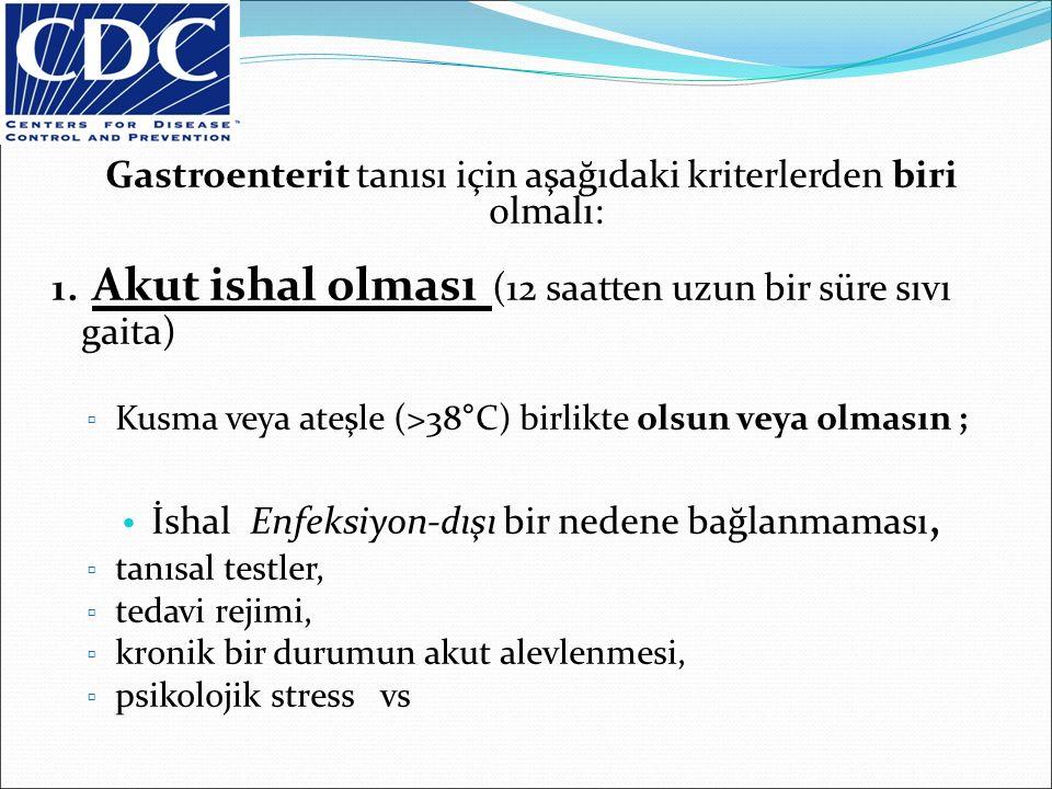 Gastroenterit tanısı için aşağıdaki kriterlerden biri olmalı:
