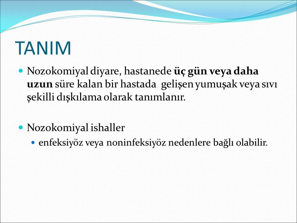 TANIM Nozokomiyal diyare, hastanede üç gün veya daha uzun süre kalan bir hastada gelişen yumuşak veya sıvı şekilli dışkılama olarak tanımlanır.