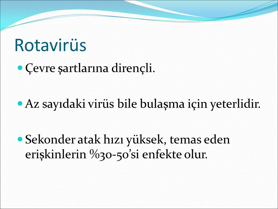 Rotavirüs Çevre şartlarına dirençli.