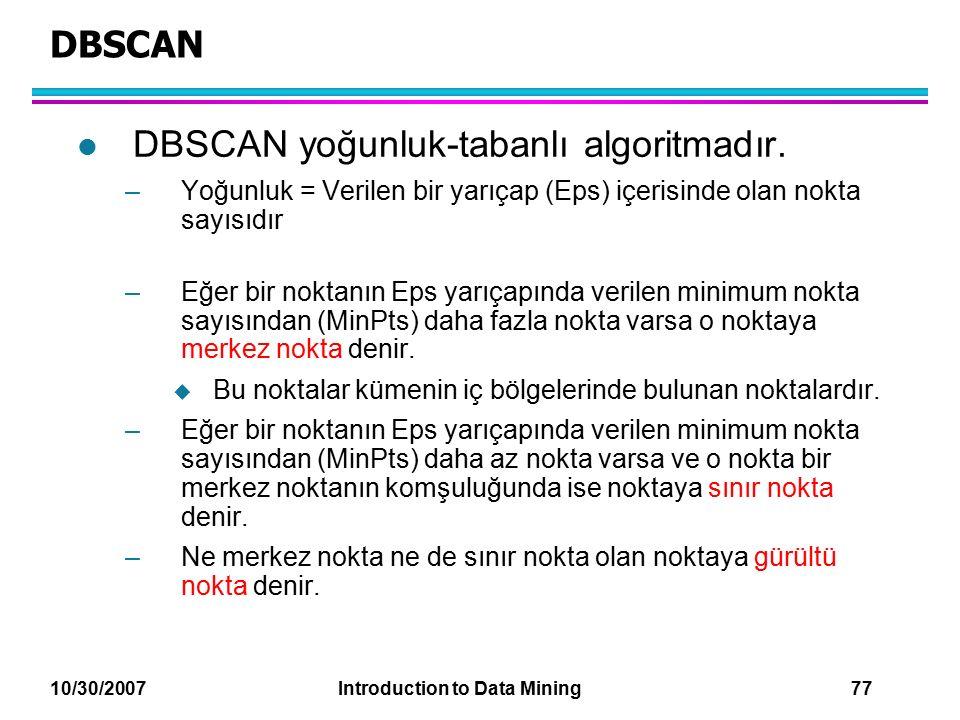 DBSCAN yoğunluk-tabanlı algoritmadır.