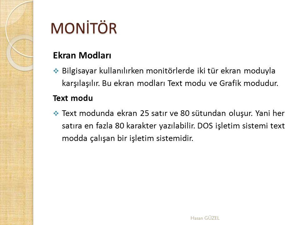 MONİTÖR Ekran Modları. Bilgisayar kullanılırken monitörlerde iki tür ekran moduyla karşılaşılır. Bu ekran modları Text modu ve Grafik modudur.