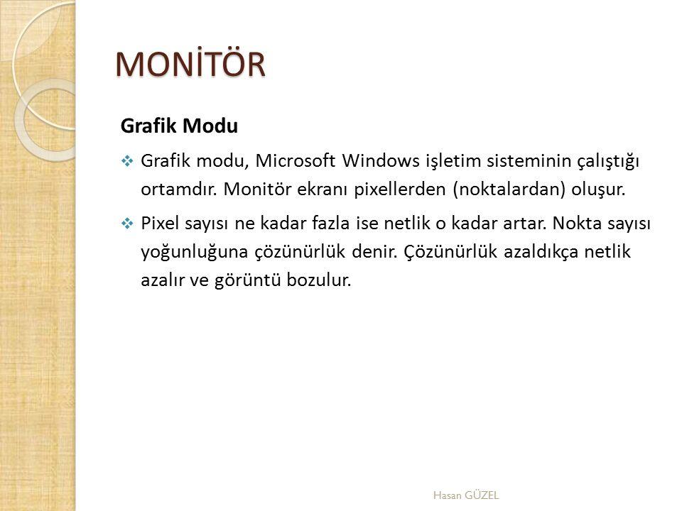 MONİTÖR Grafik Modu. Grafik modu, Microsoft Windows işletim sisteminin çalıştığı ortamdır. Monitör ekranı pixellerden (noktalardan) oluşur.