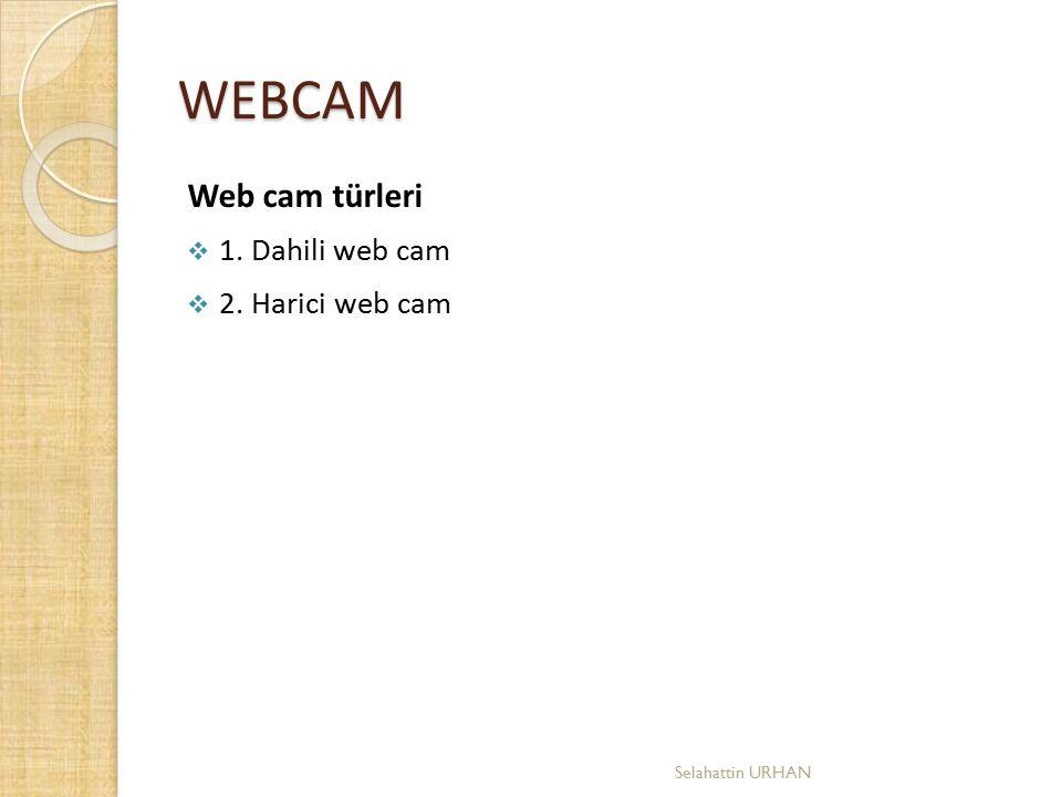 WEBCAM Web cam türleri 1. Dahili web cam 2. Harici web cam