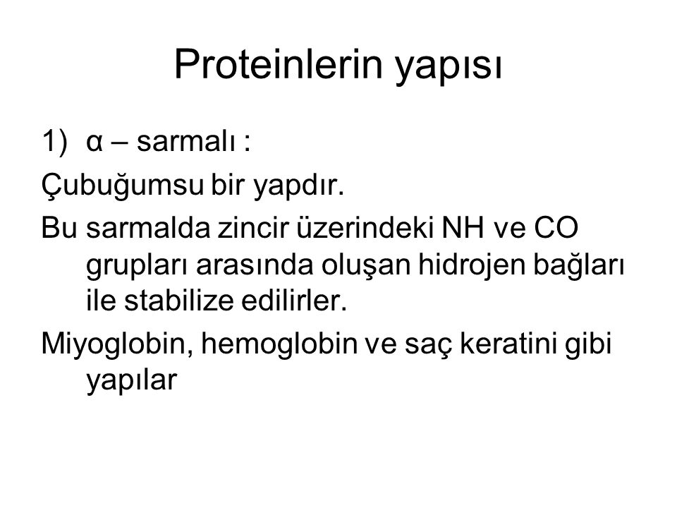 Proteinlerin yapısı α – sarmalı : Çubuğumsu bir yapdır.