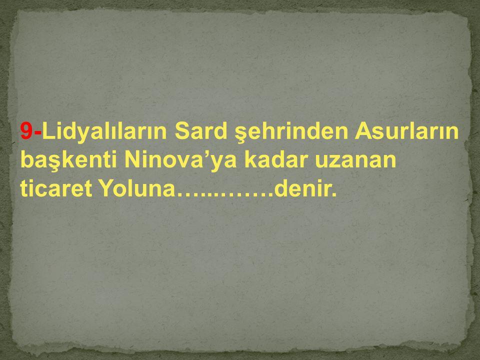 9-Lidyalıların Sard şehrinden Asurların
