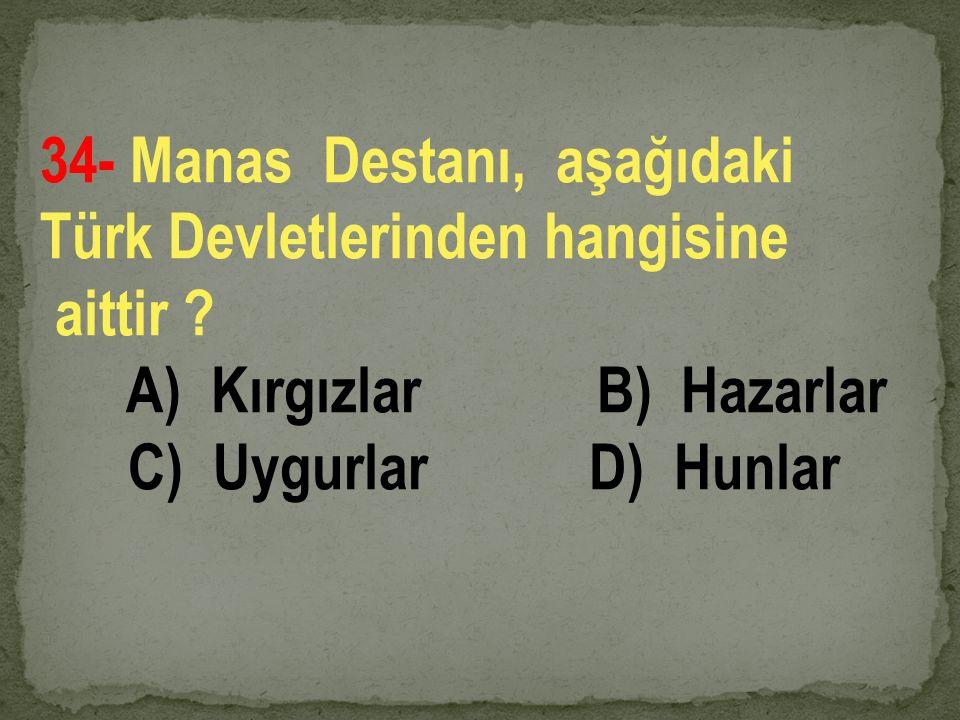 34- Manas Destanı, aşağıdaki Türk Devletlerinden hangisine