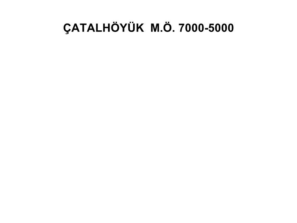 ÇATALHÖYÜK M.Ö. 7000-5000