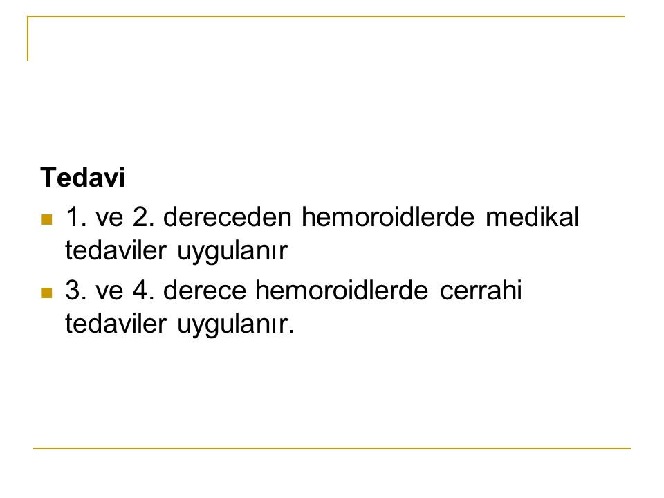 Tedavi 1. ve 2. dereceden hemoroidlerde medikal tedaviler uygulanır.