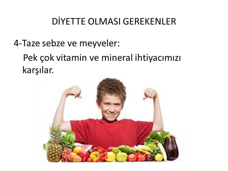 DİYETTE OLMASI GEREKENLER