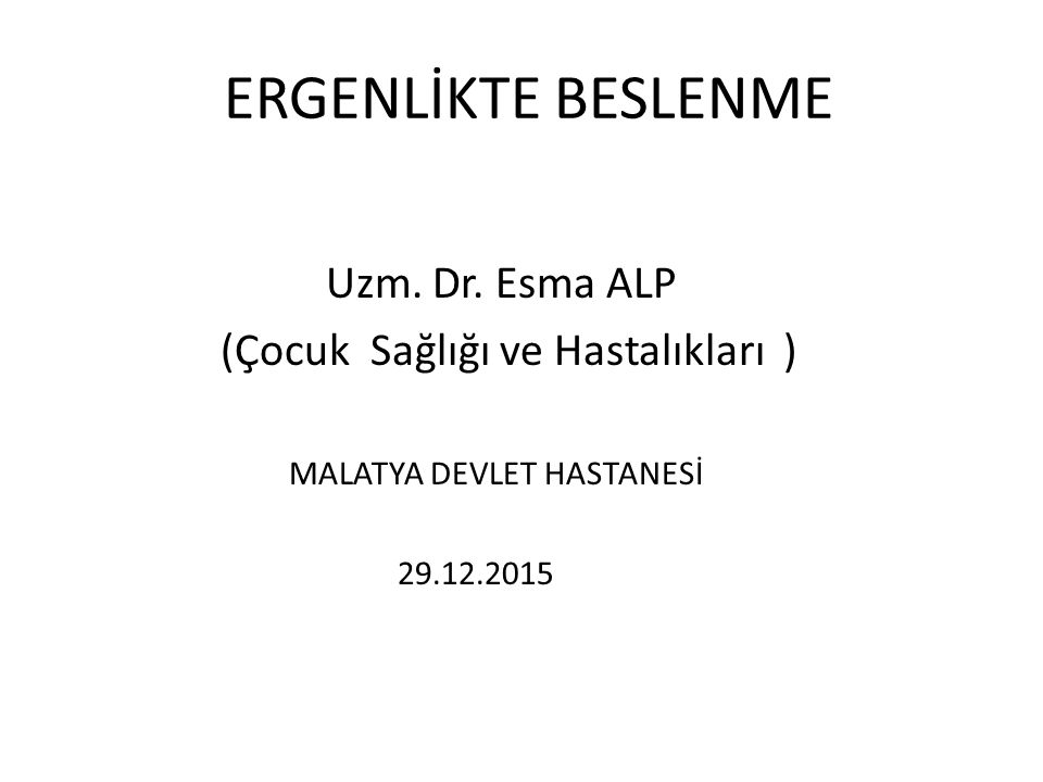 ERGENLİKTE BESLENME Uzm. Dr. Esma ALP (Çocuk Sağlığı ve Hastalıkları )