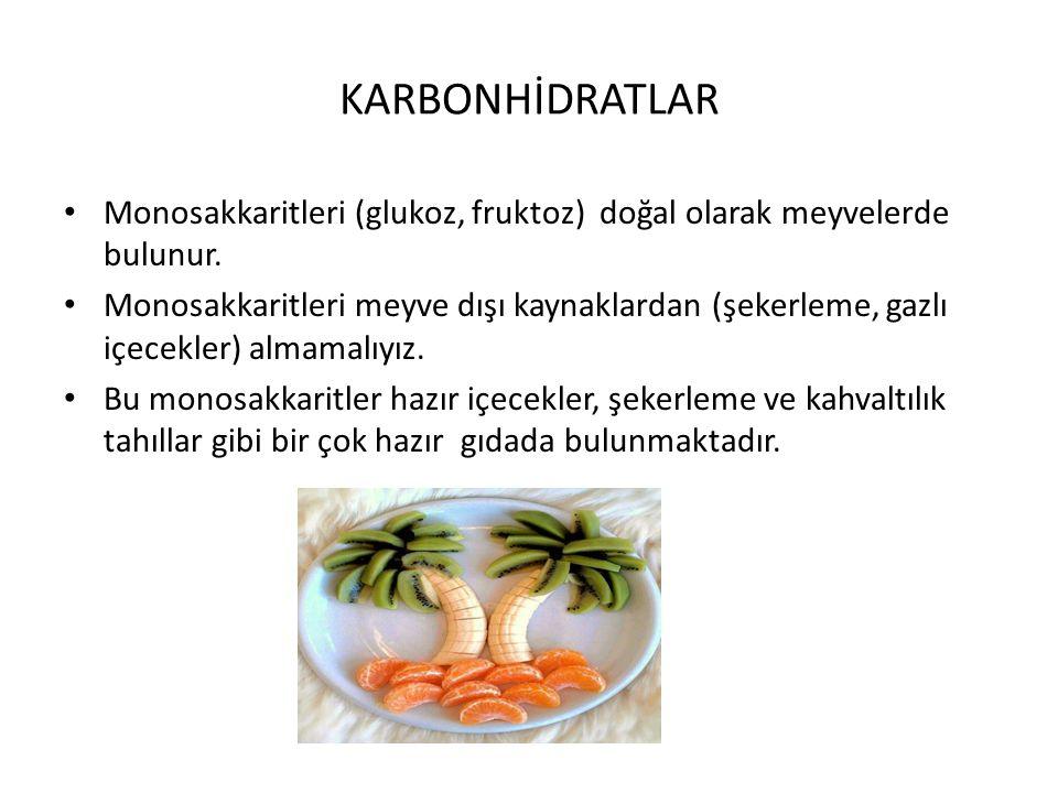 KARBONHİDRATLAR Monosakkaritleri (glukoz, fruktoz) doğal olarak meyvelerde bulunur.