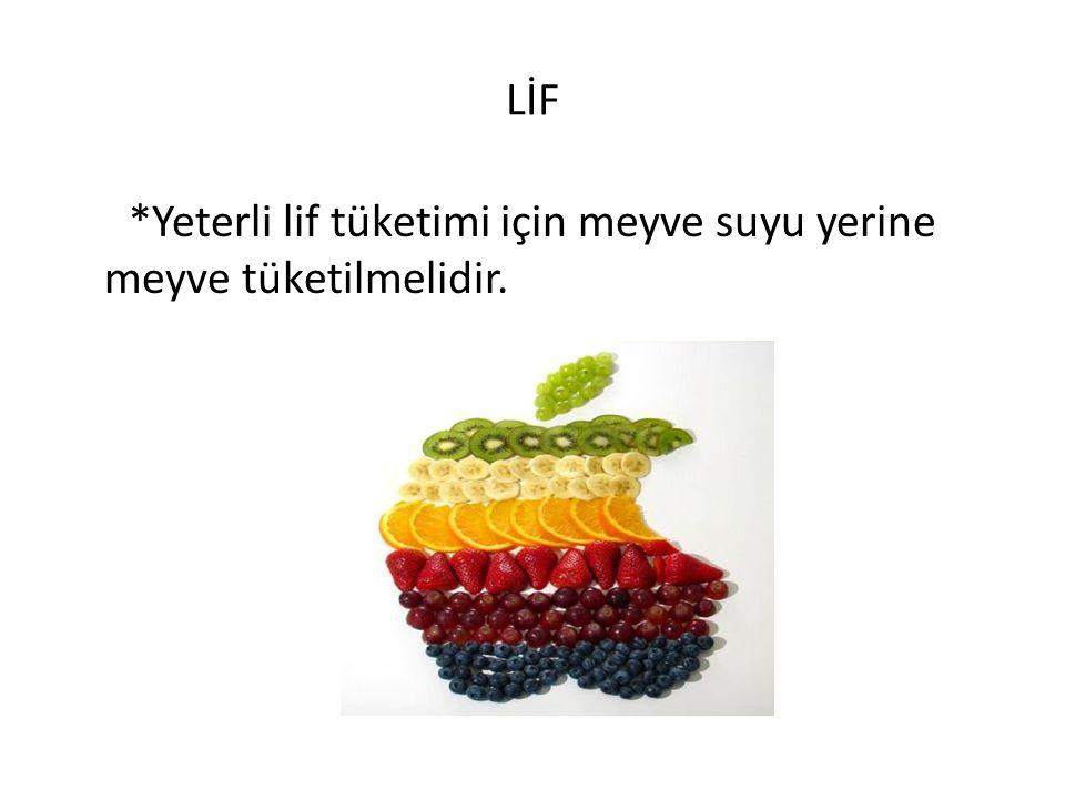 LİF *Yeterli lif tüketimi için meyve suyu yerine meyve tüketilmelidir.