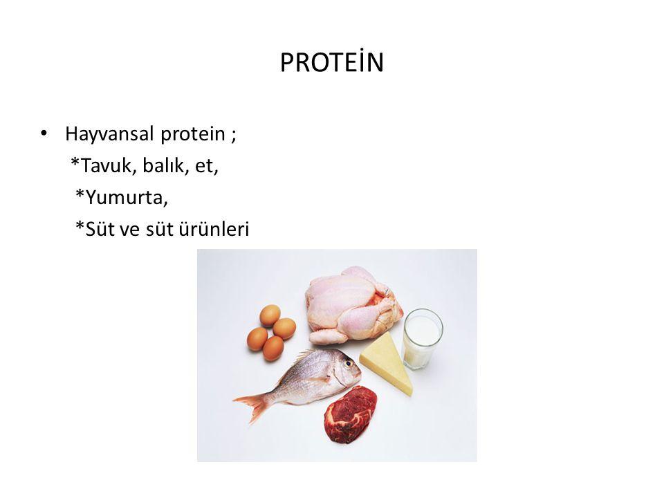 PROTEİN Hayvansal protein ; *Tavuk, balık, et, *Yumurta,