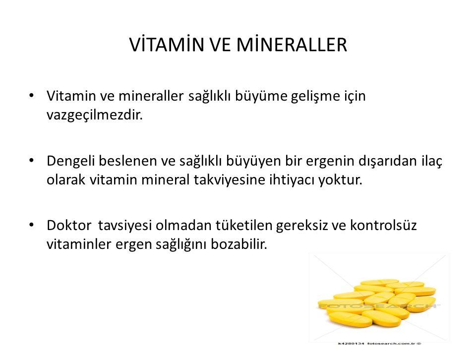 VİTAMİN VE MİNERALLER Vitamin ve mineraller sağlıklı büyüme gelişme için vazgeçilmezdir.