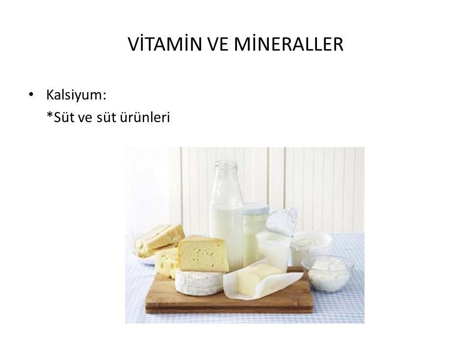VİTAMİN VE MİNERALLER Kalsiyum: *Süt ve süt ürünleri