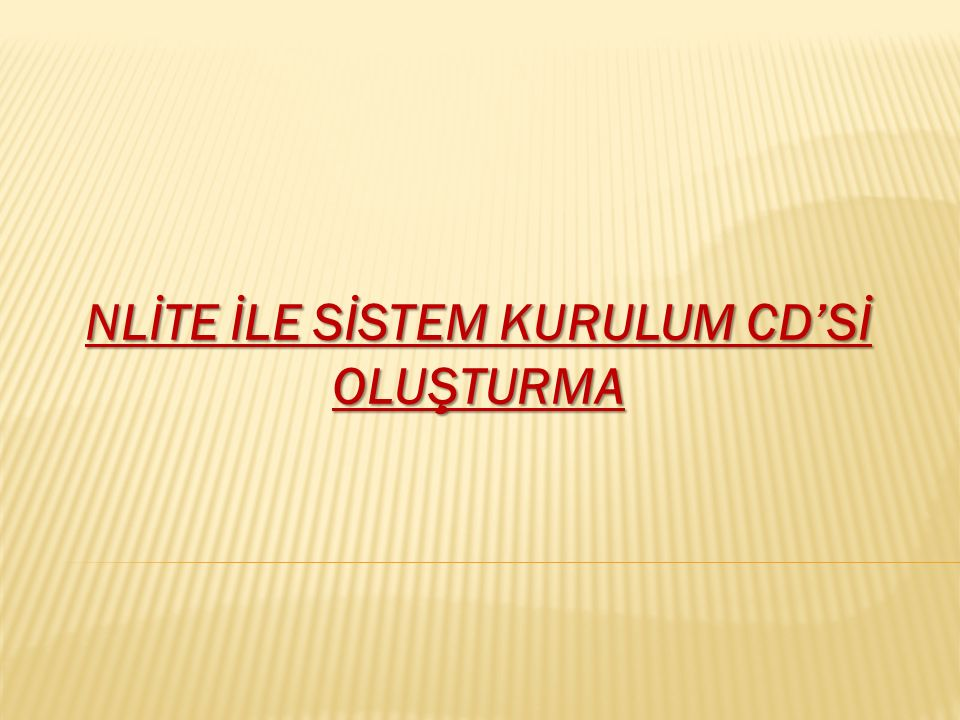 NLİTE İLE SİSTEM KURULUM CD'Sİ OLUŞTURMA