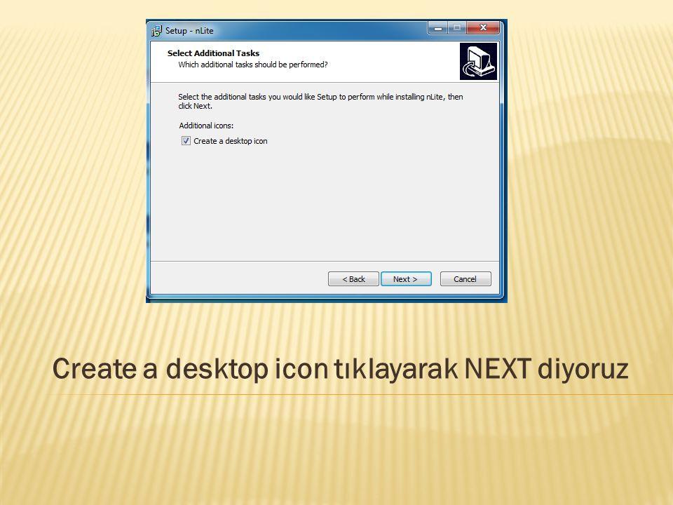 Create a desktop icon tıklayarak NEXT diyoruz
