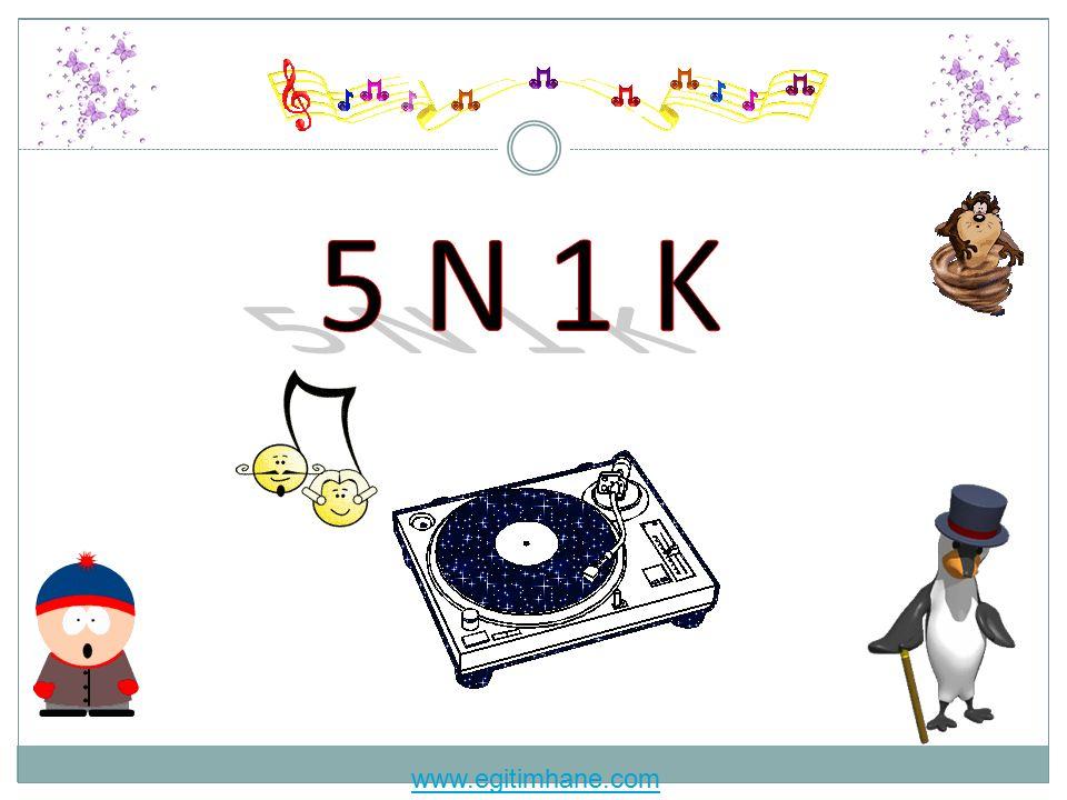 5 N 1 K www.egitimhane.com