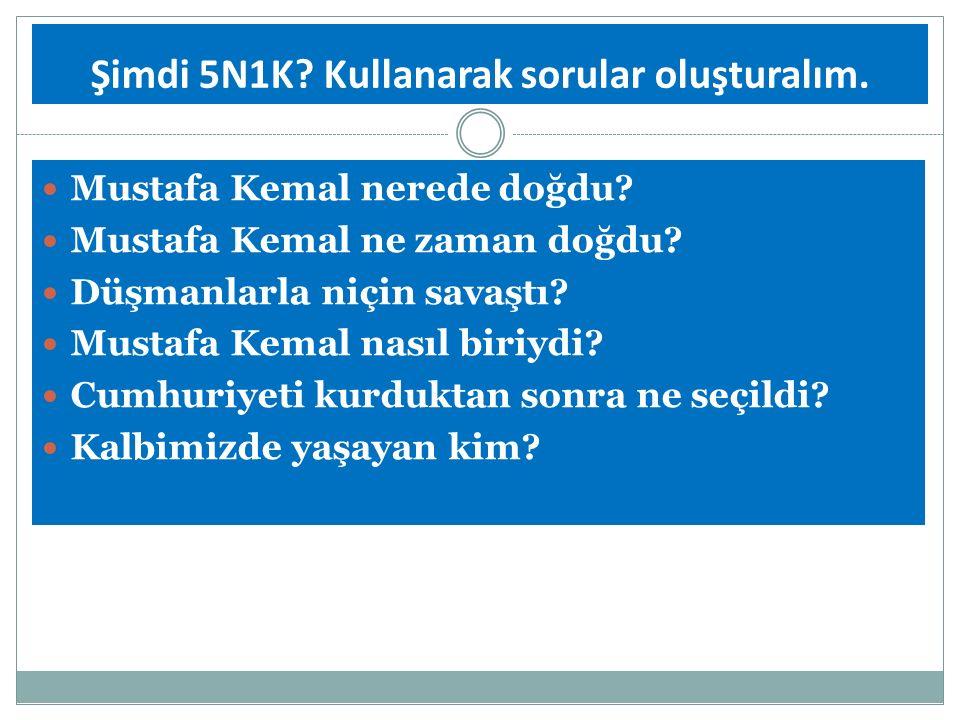 Şimdi 5N1K Kullanarak sorular oluşturalım.