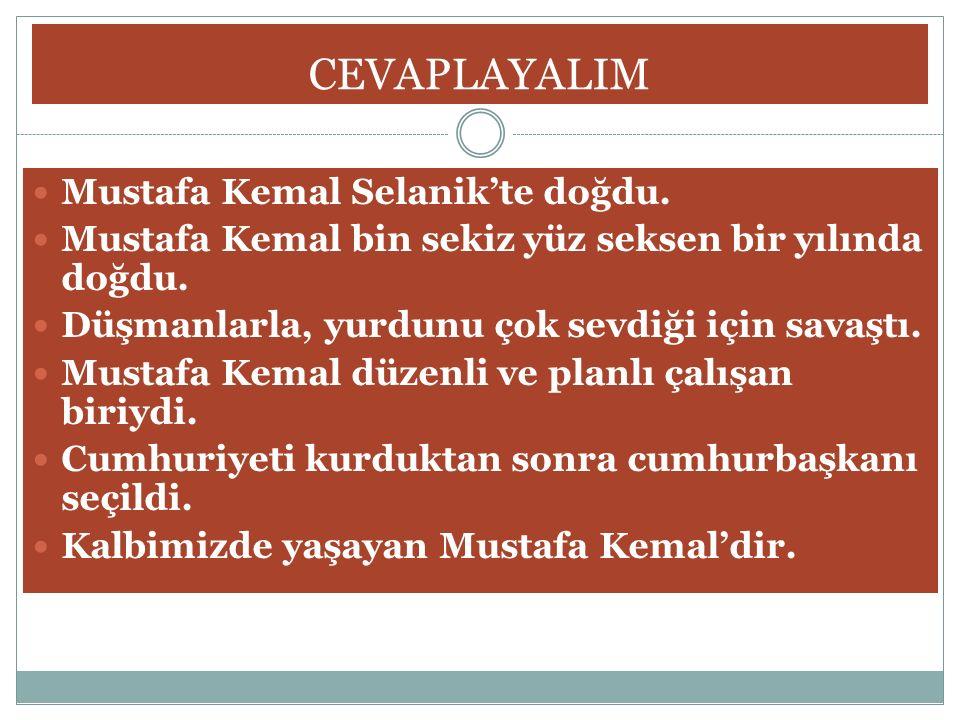CEVAPLAYALIM Mustafa Kemal Selanik'te doğdu.
