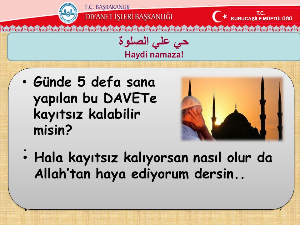 حي علي الصلوة Haydi namaza!