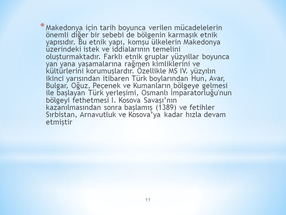 Makedonya için tarih boyunca verilen mücadelelerin önemli diğer bir sebebi de bölgenin karmaşık etnik yapısıdır.