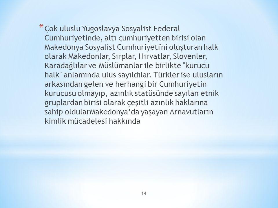 Çok uluslu Yugoslavya Sosyalist Federal Cumhuriyetinde, altı cumhuriyetten birisi olan Makedonya Sosyalist Cumhuriyeti ni oluşturan halk olarak Makedonlar, Sırplar, Hırvatlar, Slovenler, Karadağlılar ve Müslümanlar ile birlikte kurucu halk anlamında ulus sayıldılar.