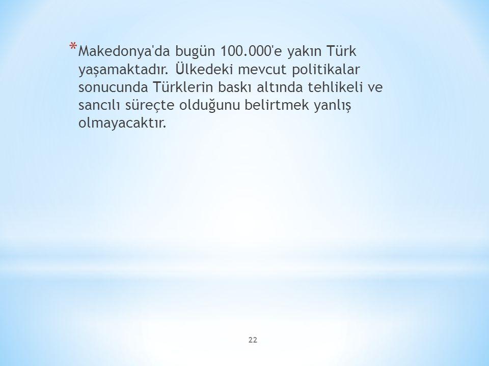 Makedonya da bugün 100. 000 e yakın Türk yaşamaktadır