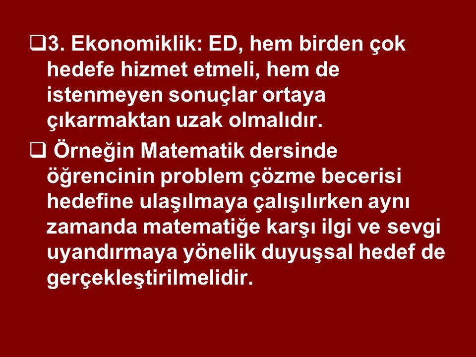 3. Ekonomiklik: ED, hem birden çok hedefe hizmet etmeli, hem de istenmeyen sonuçlar ortaya çıkarmaktan uzak olmalıdır.