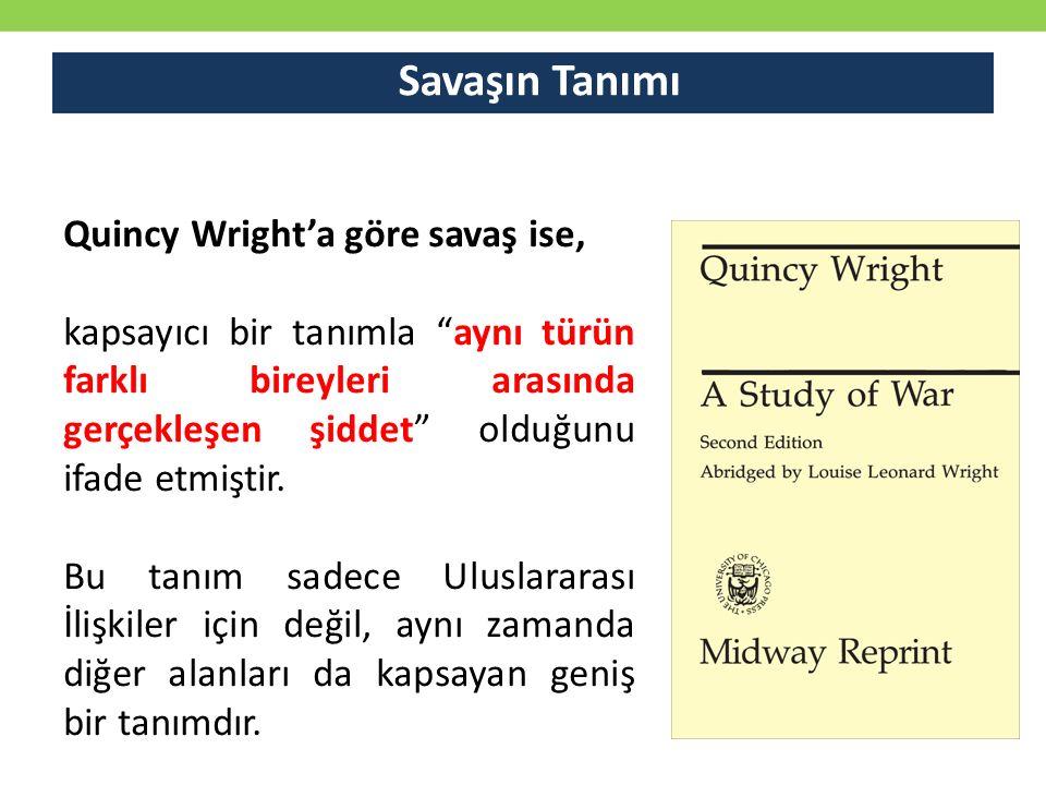 Savaşın Tanımı Quincy Wright'a göre savaş ise,